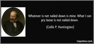 Whatever is not nailed down is mine. What I can pry loose is not ...