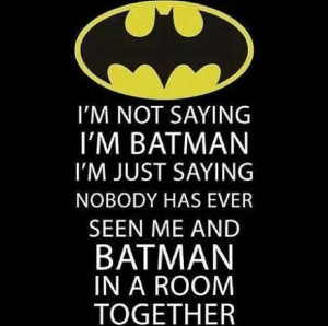 Am *I* Batman? ;-)