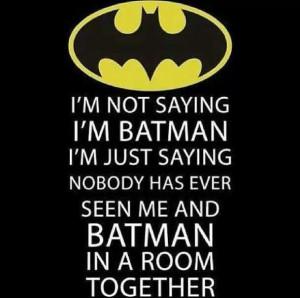 Am *I* Batman? ;-)