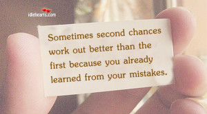 Sometimes Second Chances Work Out Better Than….