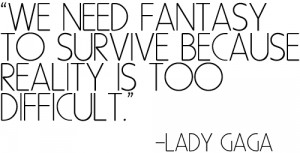 lady gaga #quote #lady gaga quote #reality #fantasy #mother monster # ...