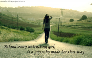... untrusting girl, is a guy who made her that way…[Quote for Girls