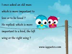 ... asked an old man: which is more important to love or to be loved