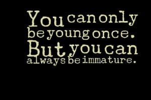Quotes Picture: you can only be young once but you can always be ...