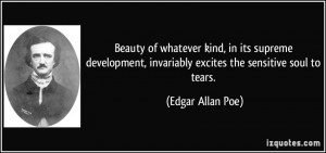 ... , invariably excites the sensitive soul to tears. - Edgar Allan Poe