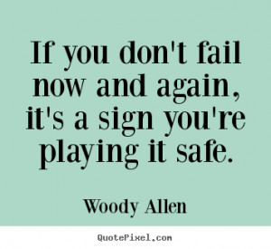 ... , it's a sign you're playing.. Woody Allen top inspirational quote