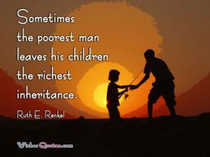 "... man leaves his children the richest inheritance."" - Ruth E. Renkel"