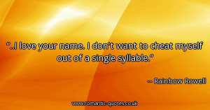 love-your-name-i-dont-want-to-cheat-myself-out-of-a-single-syllable ...