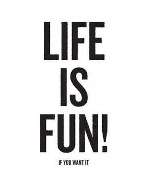 fun!, life, life is fun!, message, quotes, text