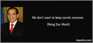 We don't want to keep secrets anymore. - Nong Duc Manh