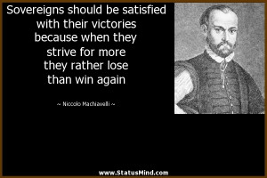 Sovereigns should be satisfied with their victories because when they ...