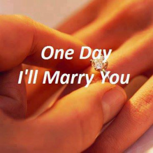 One Day I Will Marry You..