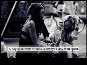 friendship quotes a day spent with friends is always a day well spent ...
