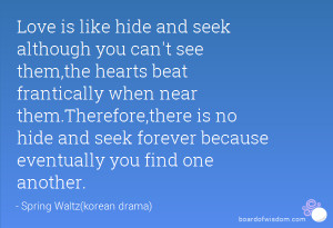 seek although you can't see them,the hearts beat frantically when near ...