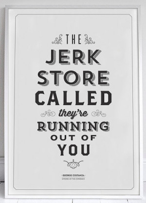 Funny quote art prints: The Jerk Store Called Seinfeld Quote Print at ...