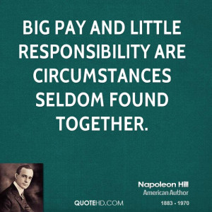 Big pay and little responsibility are circumstances seldom found ...