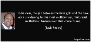 ... multiracial, multiethnic America ever, that concerns me. - Tavis