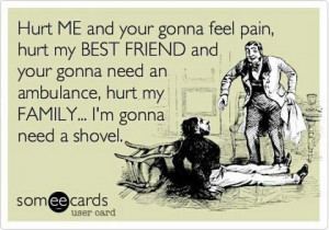 Hurt me.. my best friend or my family..