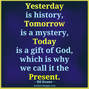 ... Is a Gift of God, Which Is Why We Call It the Present ~ Life Quote