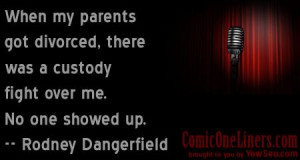 Image detail for -Custody Fight, Rodney Dangerfield Quote - Comic One ...
