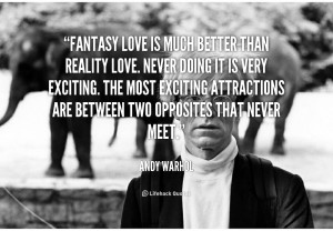 quote Andy Warhol fantasy love is much better than reality 1576 png