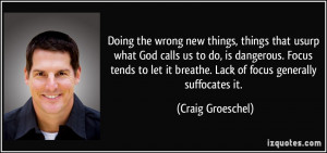 Doing the wrong new things, things that usurp what God calls us to do ...