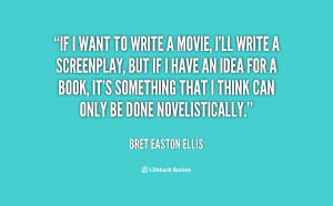 quote bret easton ellis if i want to write a movie 82306 png