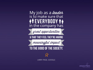 My job as a leader is to make sure that everybody in the company has ...