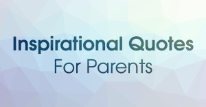 04 Mar Daily Inspirational Quotes for Parents