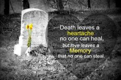 ... that no one can steal..... Grief. Mourning. Loss. Rest in Peace