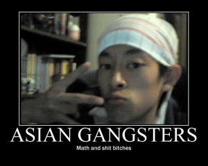 Asian Gangsters Math And Shit Bitches