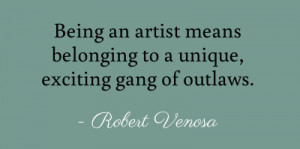 Being an artist means belonging to a unique, exciting gang