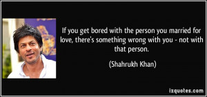 If you get bored with the person you married for love, there's ...