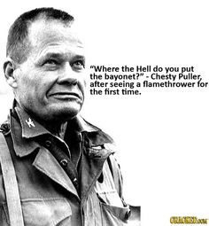 fyi, Chesty Puller was the most badass Marine ever, so really, the ...