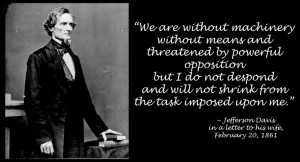 Jefferson Davis quote shortly after his inauguration as the ...