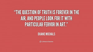 The question of truth is forever in the air, and people look for it ...