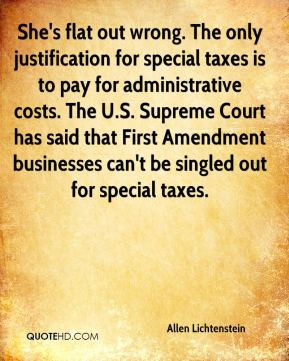 She's flat out wrong. The only justification for special taxes is to ...