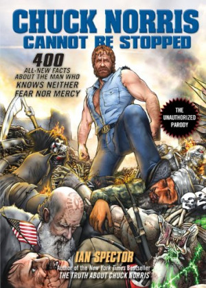 Chuck Norris Cannot Be Stopped: 400 All-New Facts About the Man Who ...