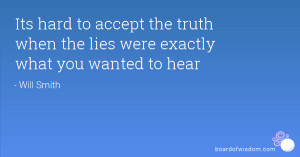 Its hard to accept the truth when the lies were exactly what you ...