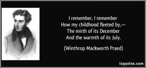 remember, I remember How my childhood fleeted by,— The mirth of ...