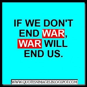 If we do not end war, war will end us.