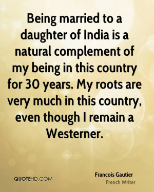Being married to a daughter of India is a natural complement of my ...