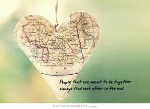 ... to be together always find each other in the end Picture Quote #1