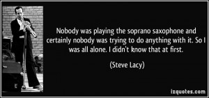 Nobody was playing the soprano saxophone and certainly nobody was ...