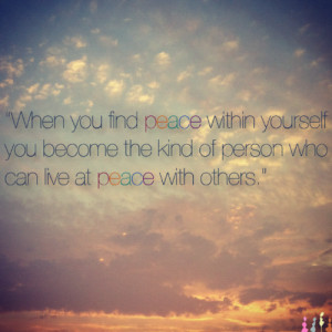 When you find peace within yourself you become the kind of person who ...