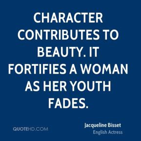 Jacqueline Bisset - Character contributes to beauty. It fortifies a ...