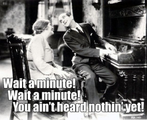 ... in The Jazz Singer- 15 Movie Quote You Didn't Know Were Improv