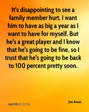 It's disappointing to see a family member hurt. I want him to have as ...