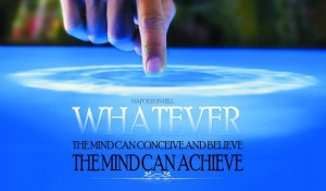 """WHATEVER the mind can conceive and believe the mind can ACHIEVE."""""""