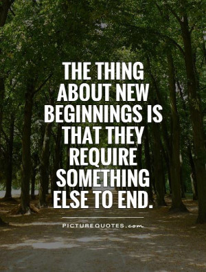 The thing about new beginnings is that they require something else to ...